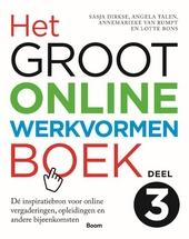 Het groot online werkvormenboek. Deel 3, Dé inspiratiebron voor online vergaderingen, opleidingen en andere bijeen...
