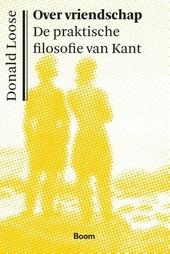 Over vriendschap : de praktische filosofie van Kant