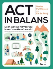 ACT in balans : doen wat werkt voor jou in een 'maakbare' wereld
