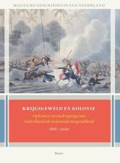 Krijgsgeweld en kolonie : opkomst en ondergang van Nederland als koloniale mogelijkheid 1816-2010