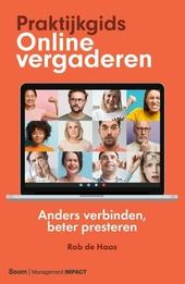 Praktijkgids online vergaderen : anders verbinden, beter presteren