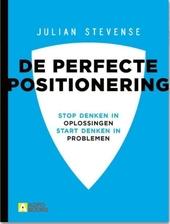 De perfecte positionering : stop denken in oplossingen, start denken in problemen