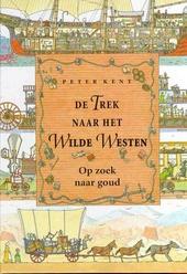De trek naar het Wilde Westen : op zoek naar goud