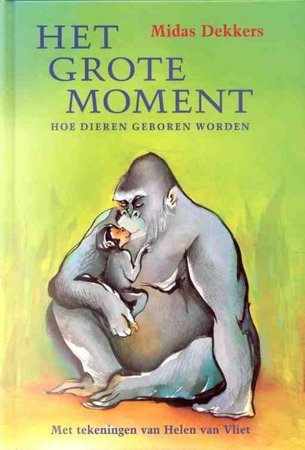 Het grote moment : hoe dieren geboren worden