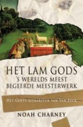 Het Lam Gods : 's werelds meest begeerde kunstwerk : het Gents altaarstuk van Van Eyck