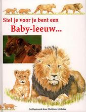 Stel je voor je bent een baby-leeuw ...