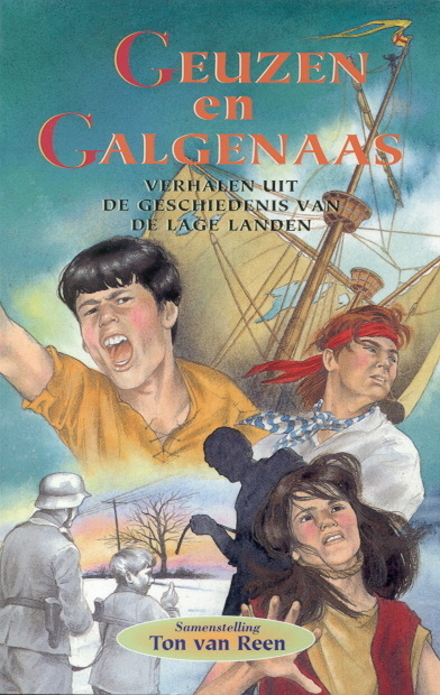 Geuzen en galgenaas : verhalen uit de geschiedenis van de Lage Landen
