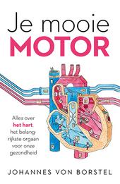 Je mooie motor : alles over het hart, het belangrijkste orgaan voor onze gezondheid