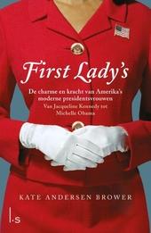 First Lady's : de charme en kracht van Amerika's moderne presidentsvrouwen : van Jacqueline Kennedy tot Michelle Ob...