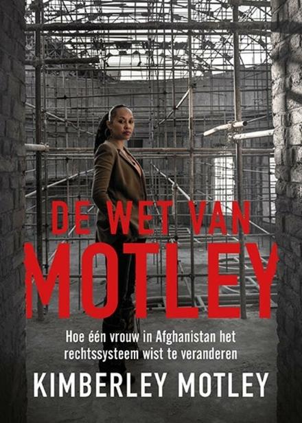 De wet van Motley : een buitengewone vrouw vecht voor rechtvaardigheid in een van de gevaarlijkste landen ter werel...