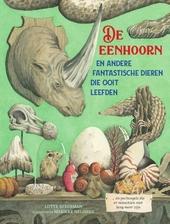 De eenhoorn en andere fantastische dieren die ooit leefden ... en pechvogels die er misschien niet lang meer zijn