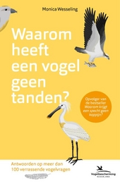 Waarom heeft een vogel geen tanden? : antwoorden op meer dan 100 verrassende vogelvragen