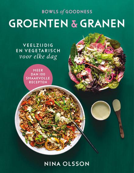 Groenten & granen : veelzijdig en vegetarisch voor elke dag