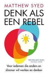 Denk als een rebel : waarom diversiteit de sleutel is tot succes