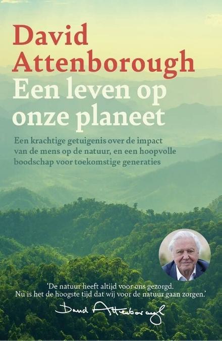 Een leven op onze planeet : een terugblik en een toekomstvisie