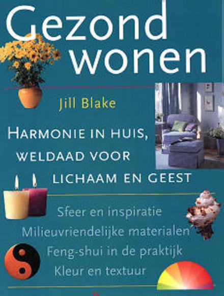 Gezond wonen : harmonie in huis, weldaad voor lichaam en geest