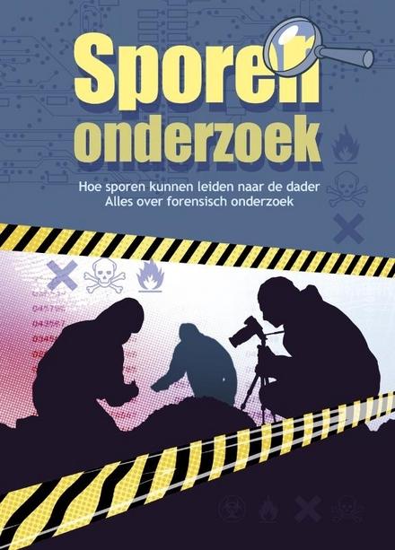 Sporenonderzoek : hoe sporen kunnen leiden naar de dader : alles over forensisch onderzoek
