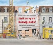 Welkom op de bouwplaats! : hoe een huis ontworpen en gebouwd wordt