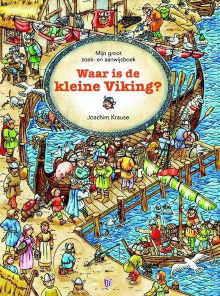 Waar is de kleine viking? : mijn groot zoek- en aanwijsboek