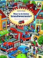Waar is de kleine brandweerauto? : een groot zoek- en aanwijsboek