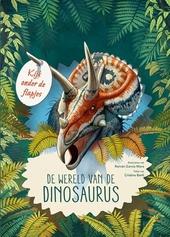 De wereld van de dinosaurus : kijk onder de flapjes