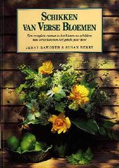 Schikken van verse bloemen : een complete cursus in het kiezen en schikken van verse bloemen het gehele jaar door
