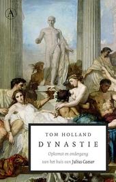 Dynastie : opkomst en ondergang van het huis van Julius Caesar