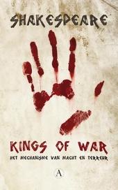 Kings of war : een compilatie uit Koning Henry V, Koning Henry VI, (delen 1,2 en 3) en Koning Richard