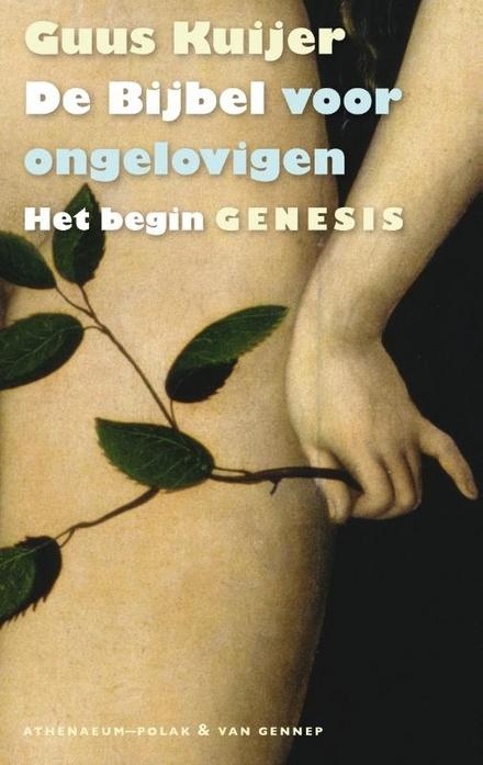 De bijbel voor ongelovigen. 1, Het begin : Genesis