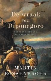 De wraak van Diponegoro : begin en einde van Nederlands-Indië