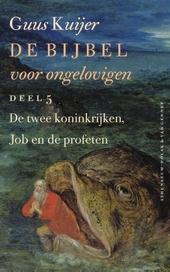 De bijbel voor ongelovigen. 5, De twee koninkrijken, Job en de profeten