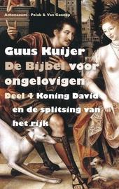 De bijbel voor ongelovigen. 4, Koning David en de splitsing van het rijk