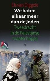 We haten elkaar meer dan de Joden : tweedracht in de Palestijnse maatschappij