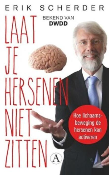 Laat je hersenen niet zitten : hoe lichaamsbeweging de hersenen kan activeren