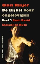 De bijbel voor ongelovigen. 3, Saul, David, Samuël en Ruth