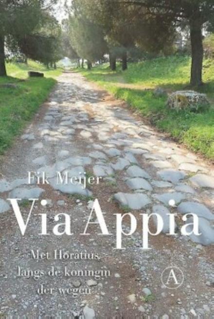 Via Appia : met Horatius langs de koningin der wegen