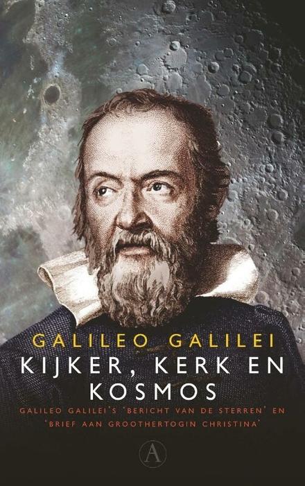 Kijker, Kerk en kosmos : Galileo Galilei's 'Bericht van de sterren' en 'Brief aan groothertogin Christina'