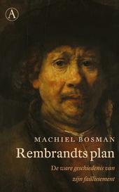 Rembrandts plan : de ware geschiedenis van zijn faillissement