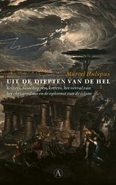 Uit de diepten van de hel : keizers, bisschoppen, ketters, het verval van het christendom en de opkomst van de isla...