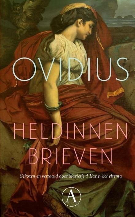 """Heldinnenbrieven / Ovidius ; gekozen, vertaald en toegelicht door Marietje d'Hane-Scheltema - """"Wat je hier leest, Aeneas, zijn de laatste woorden van je Carthaagse koningin"""""""