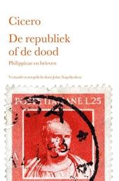 De republiek of de dood : Philippicae en brieven