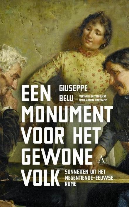 Een monument voor het gewone volk : sonnetten uit het negentiende-eeuwse Rome / Giuseppe Belli ; vertaald en toegelicht door Arthur Hartkamp