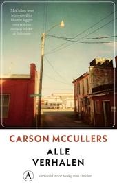 Alle verhalen : Carson McCullers ; vertaald door en met een nawoord van Molly van Gelder