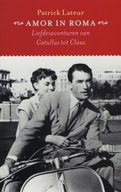 Amor in Roma : liefdesavonturen van Catullus tot Claus