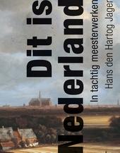 Dit is Nederland : in tachtig meesterwerken