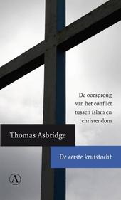 De eerste kruistocht : de oorsprong van het conflict tussen islam en christendom