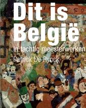 Dit is België : in tachtig meesterwerken