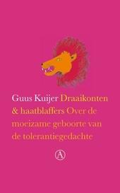 Draaikonten & haatblaffers : over de moeizame geboorte van de tolerantiegedachte