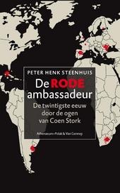 De rode ambassadeur : de twintigste eeuw door de ogen van Coen Stork