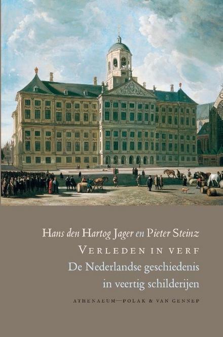 Verleden in verf : de Nederlandse geschiedenis in veertig schilderijen